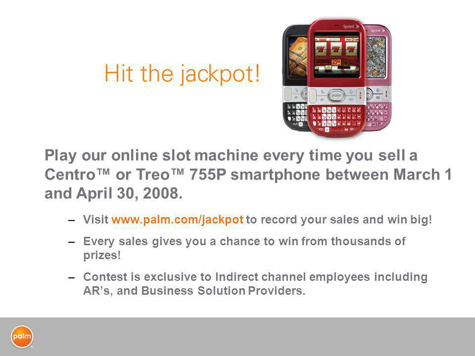 –Visit www.palm.com/jackpot to record your sales and win big.