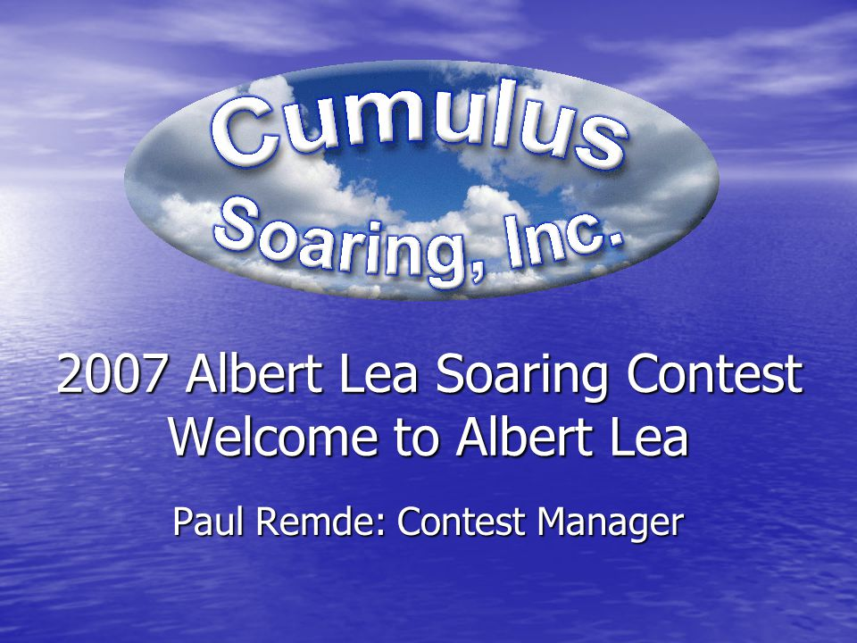 2007 Albert Lea Soaring Contest Welcome to Albert Lea Paul Remde: Contest Manager
