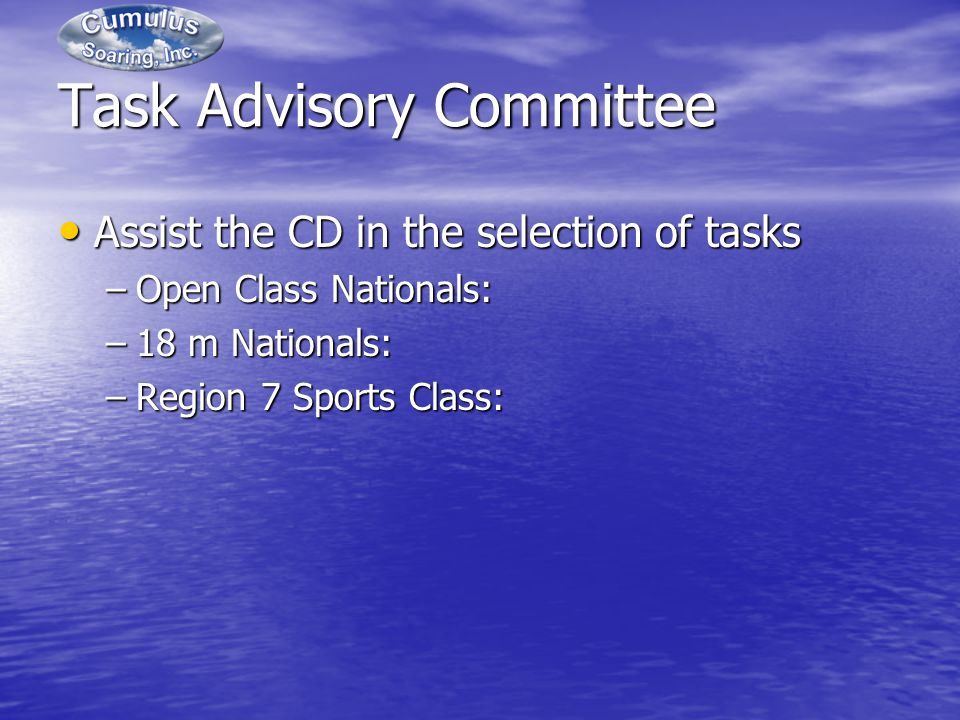 Task Advisory Committee Assist the CD in the selection of tasks Assist the CD in the selection of tasks –Open Class Nationals: –18 m Nationals: –Region 7 Sports Class: