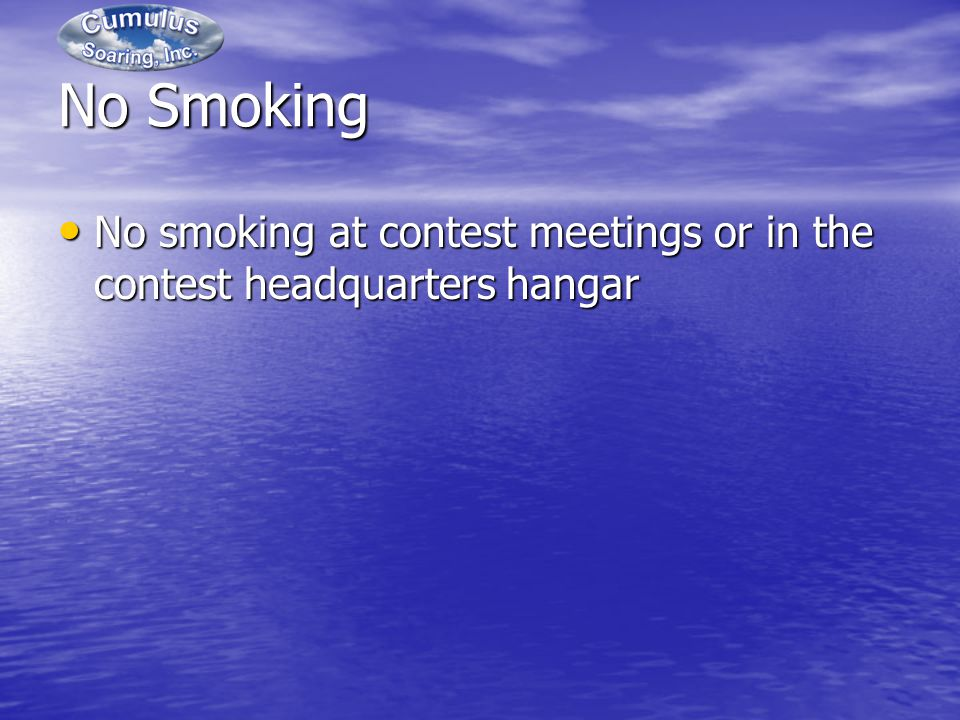 No Smoking No smoking at contest meetings or in the contest headquarters hangar No smoking at contest meetings or in the contest headquarters hangar