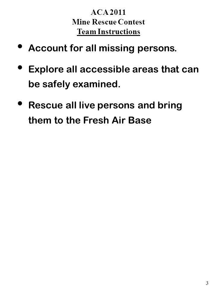 ACA 2011 Mine Rescue Contest Team Instructions Account for all missing persons.