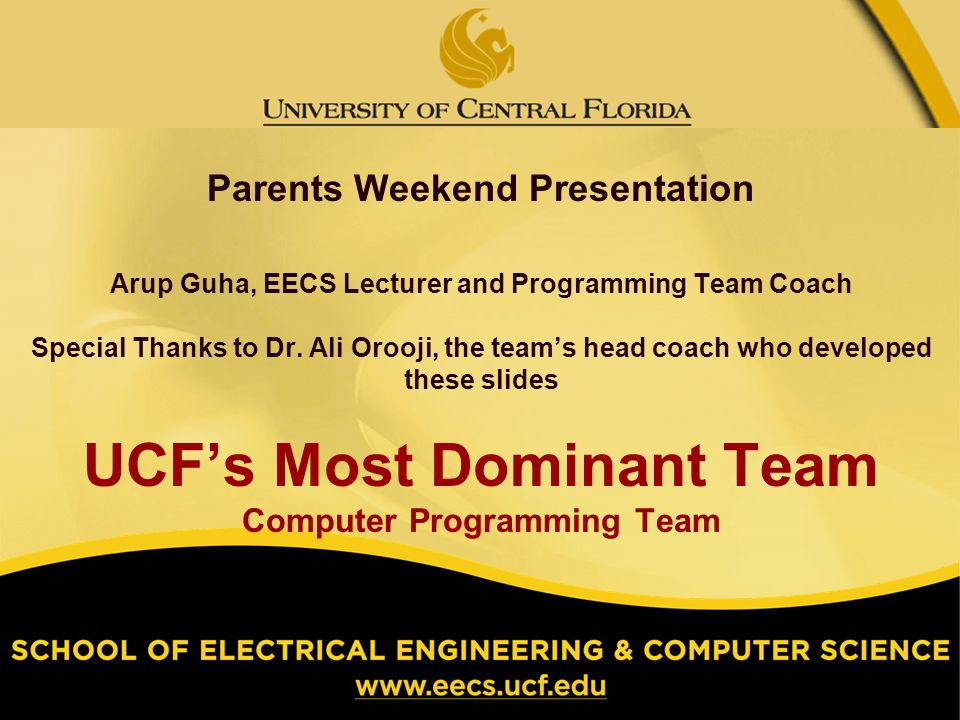 Parents Weekend Presentation Arup Guha, EECS Lecturer and Programming Team Coach Special Thanks to Dr.