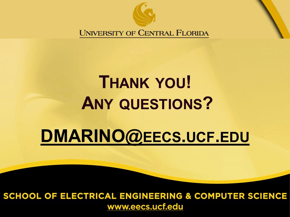T HANK YOU ! A NY QUESTIONS DMARINO@ EECS. UCF. EDU