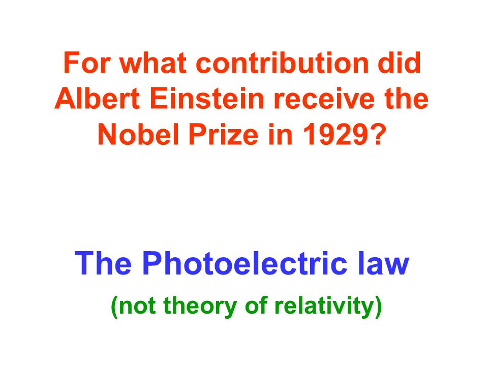 For what contribution did Albert Einstein receive the Nobel Prize in 1929.