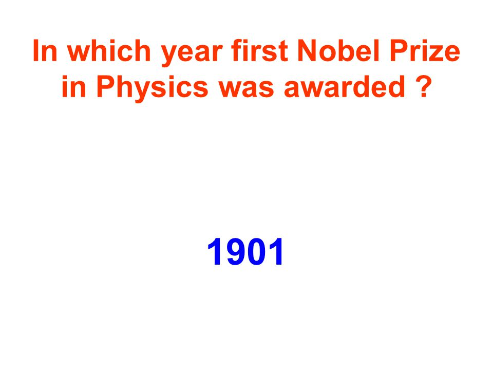In which year first Nobel Prize in Physics was awarded 1901