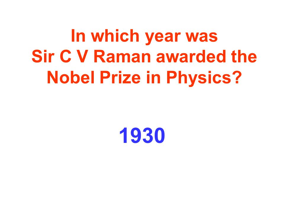 In which year was Sir C V Raman awarded the Nobel Prize in Physics 1930