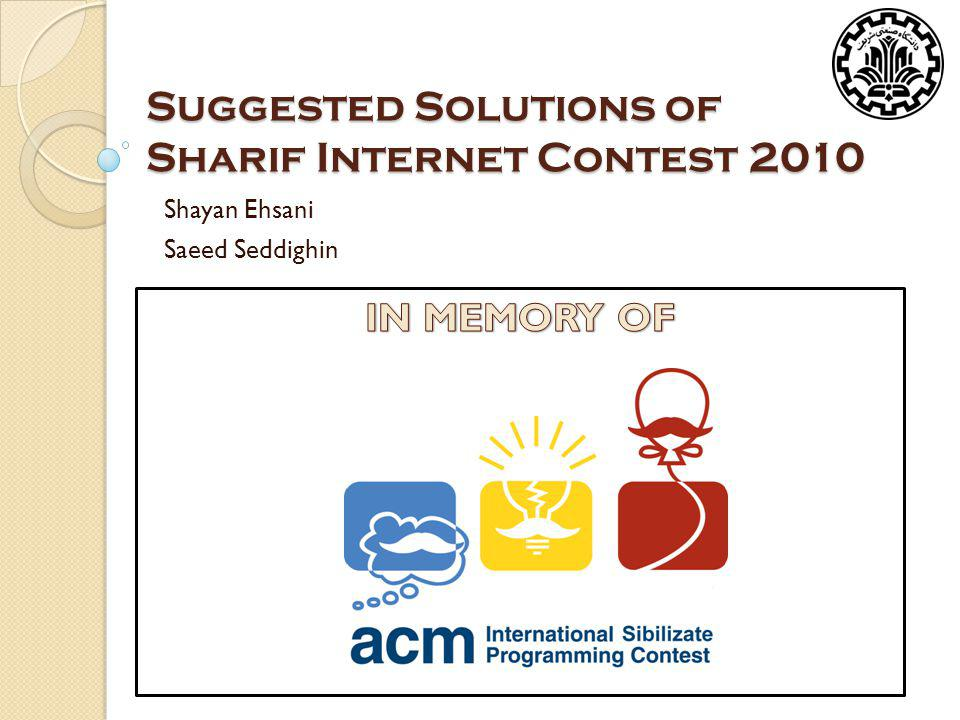 Suggested Solutions of Sharif Internet Contest 2010 Shayan Ehsani Saeed Seddighin