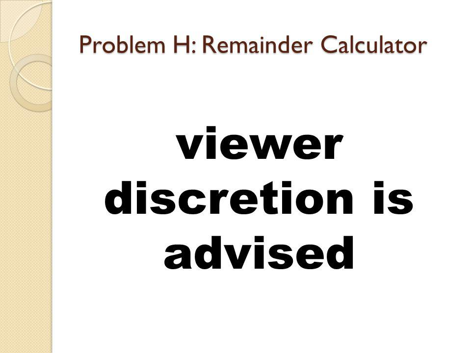 Problem H: Remainder Calculator viewer discretion is advised