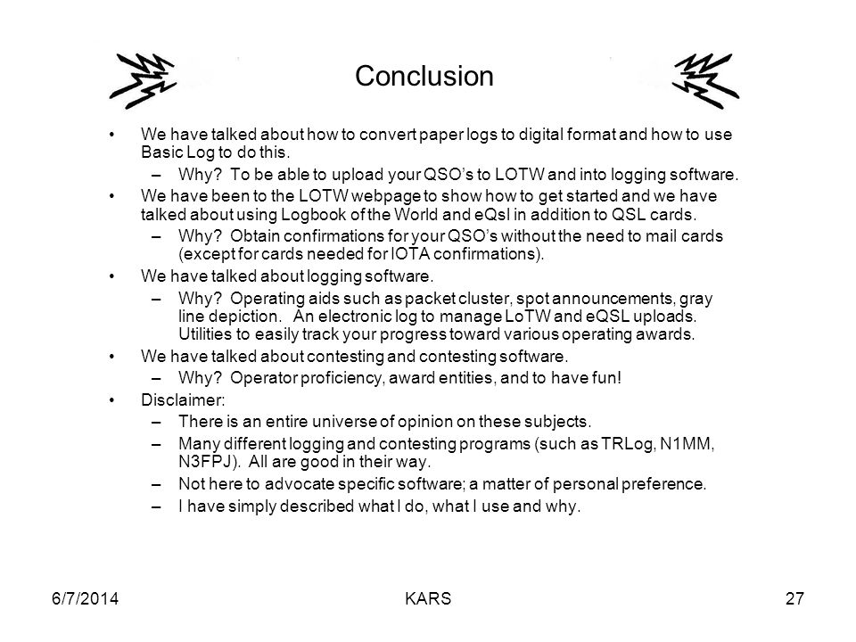 6/7/2014KARS27 Conclusion We have talked about how to convert paper logs to digital format and how to use Basic Log to do this.