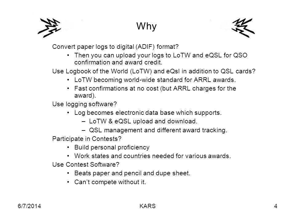 6/7/2014KARS4 Why Convert paper logs to digital (ADIF) format.