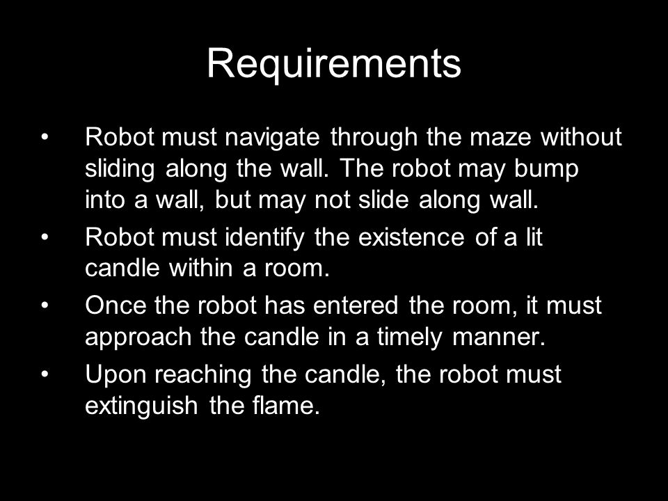 Requirements Robot must navigate through the maze without sliding along the wall.