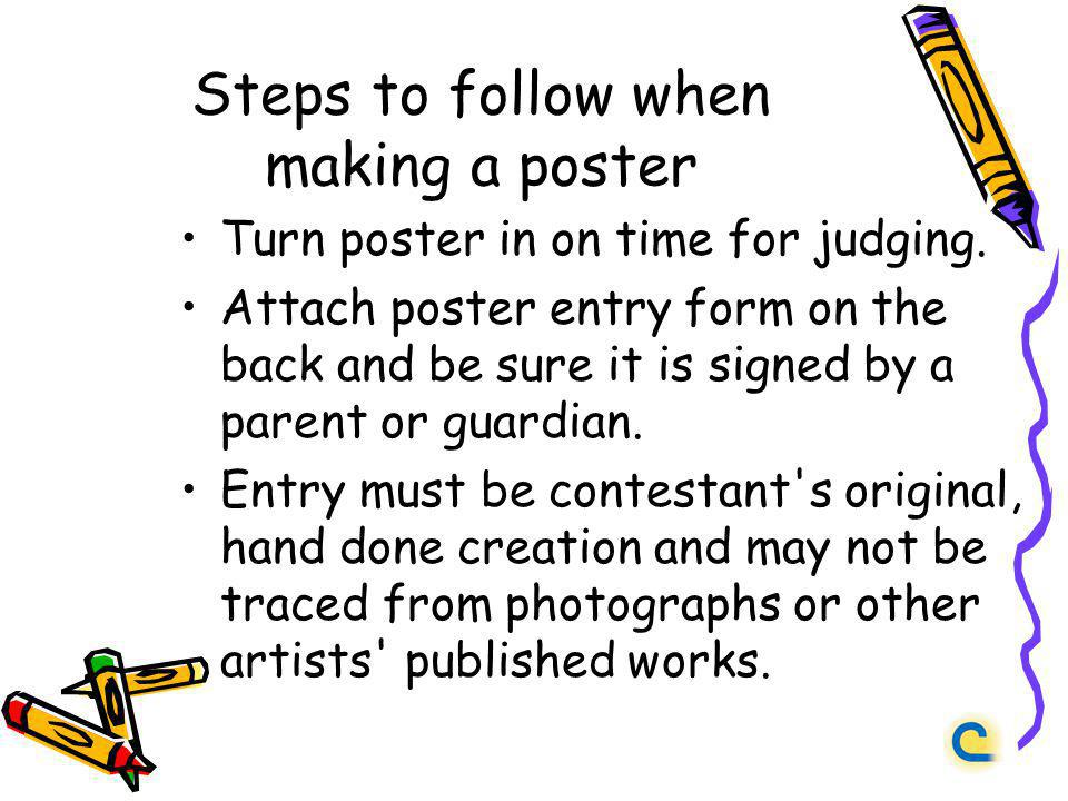 Steps to follow when making a poster Turn poster in on time for judging.