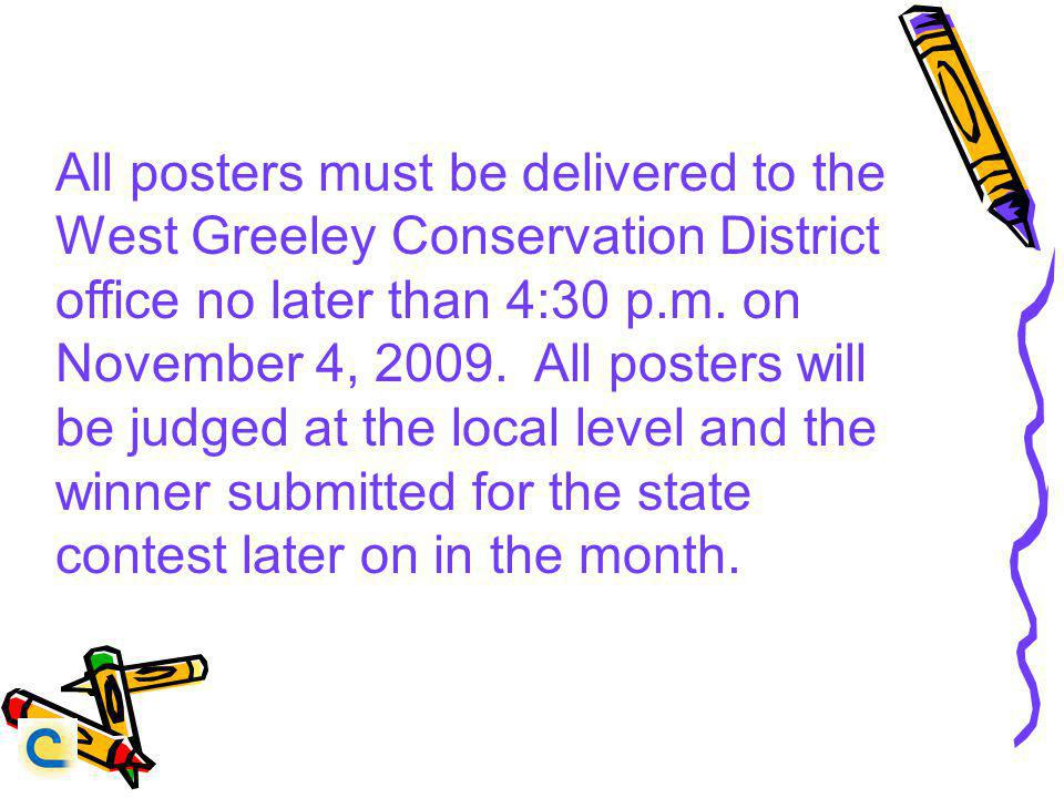 All posters must be delivered to the West Greeley Conservation District office no later than 4:30 p.m.