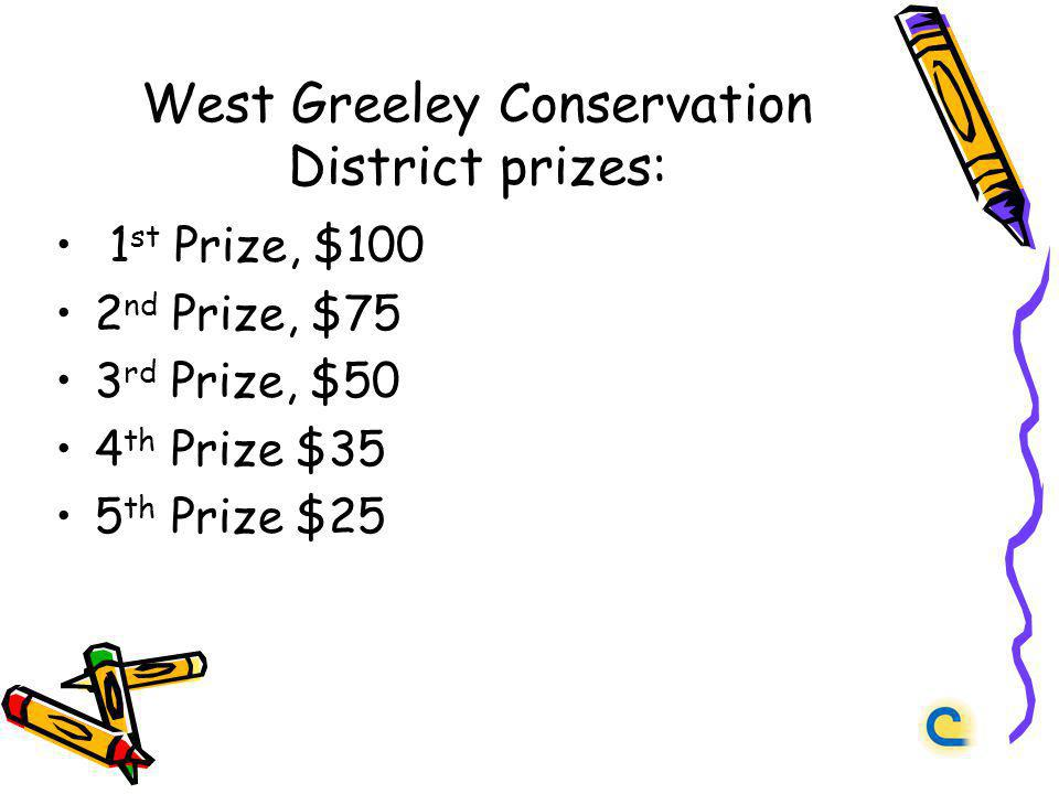 West Greeley Conservation District prizes: 1 st Prize, $100 2 nd Prize, $75 3 rd Prize, $50 4 th Prize $35 5 th Prize $25