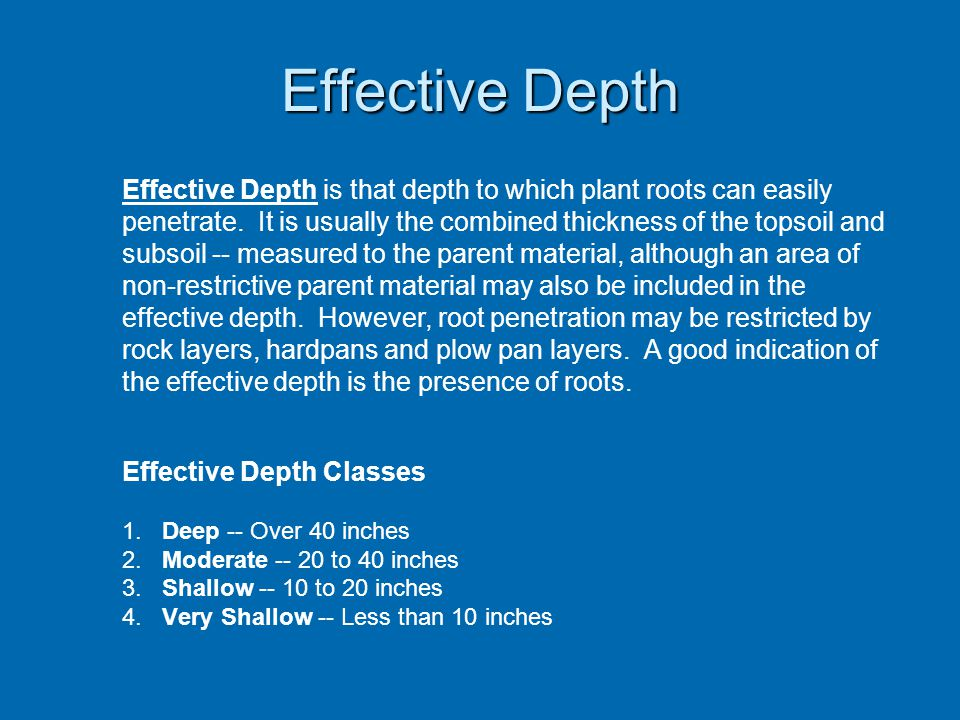 Effective Depth Effective Depth is that depth to which plant roots can easily penetrate.