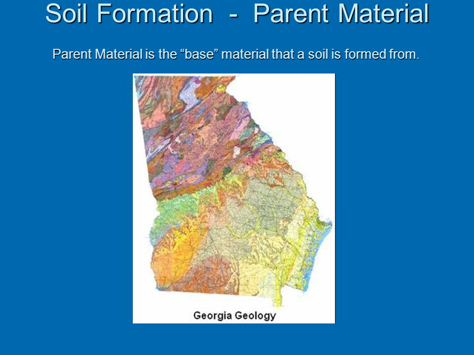 Soil Formation - Parent Material Soil Formation - Parent Material Parent Material is the base material that a soil is formed from.