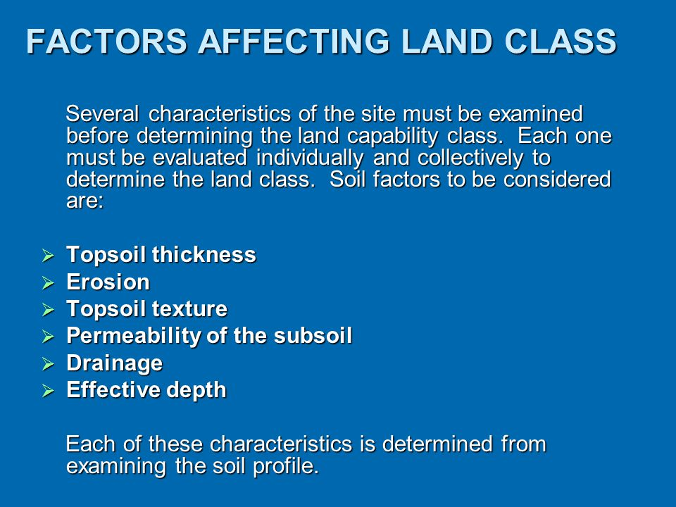 FACTORS AFFECTING LAND CLASS Several characteristics of the site must be examined before determining the land capability class.