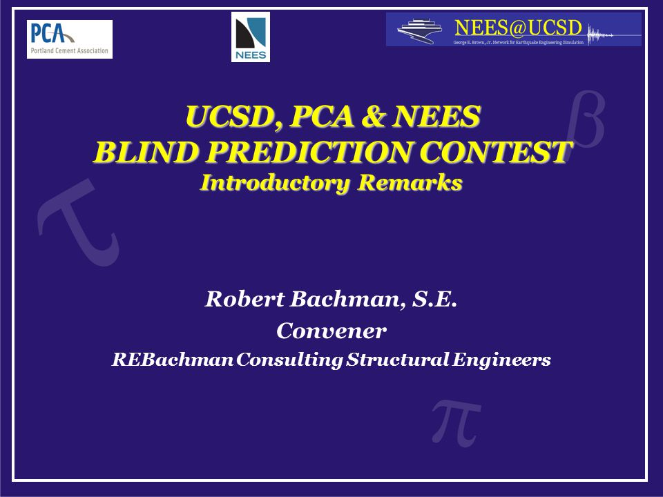 UCSD, PCA & NEES BLIND PREDICTION CONTEST Introductory Remarks Robert Bachman, S.E.