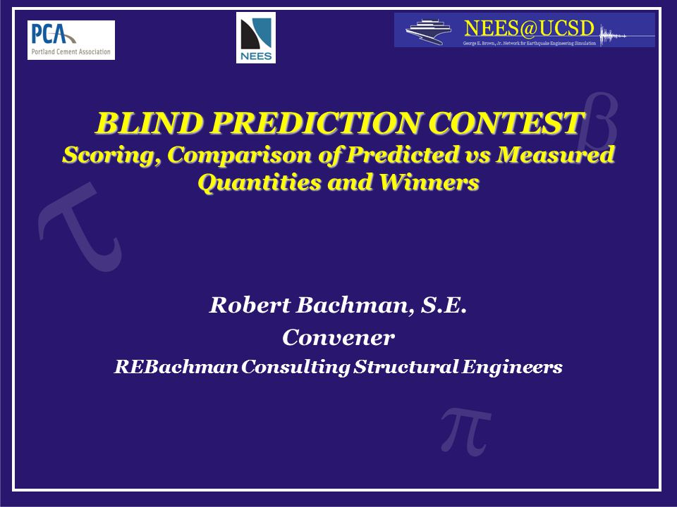 BLIND PREDICTION CONTEST Scoring, Comparison of Predicted vs Measured Quantities and Winners Robert Bachman, S.E.