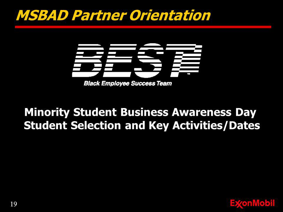 Minority Student Business Awareness Day Student Selection and Key Activities/Dates MSBAD Partner Orientation 19