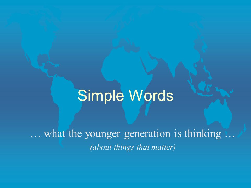 Simple Words … what the younger generation is thinking … (about things that matter)