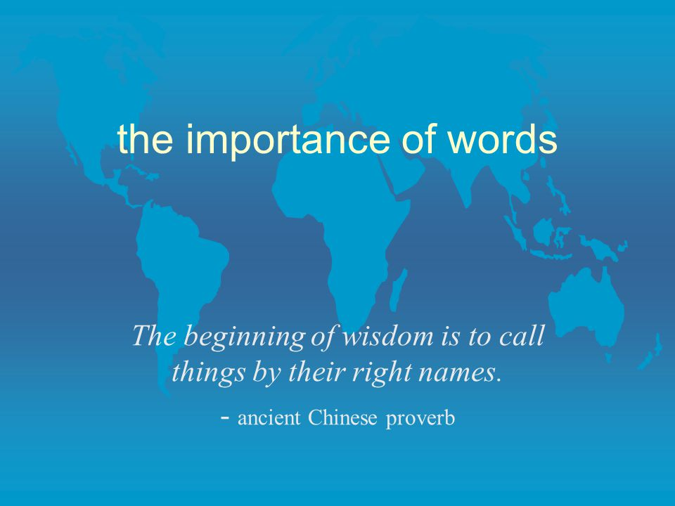 the importance of words The beginning of wisdom is to call things by their right names.
