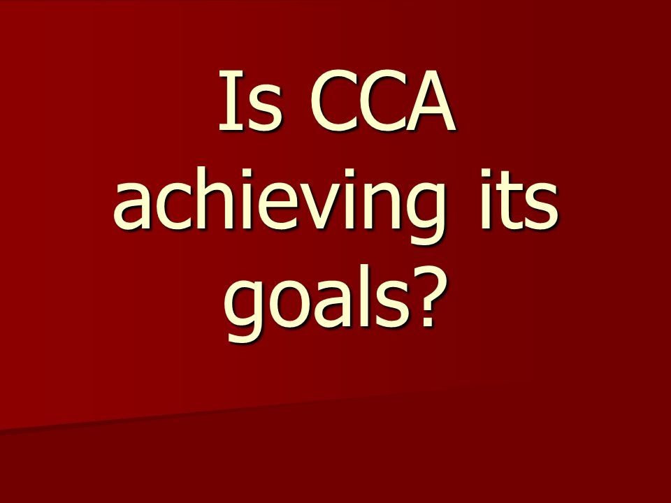 Is CCA achieving its goals
