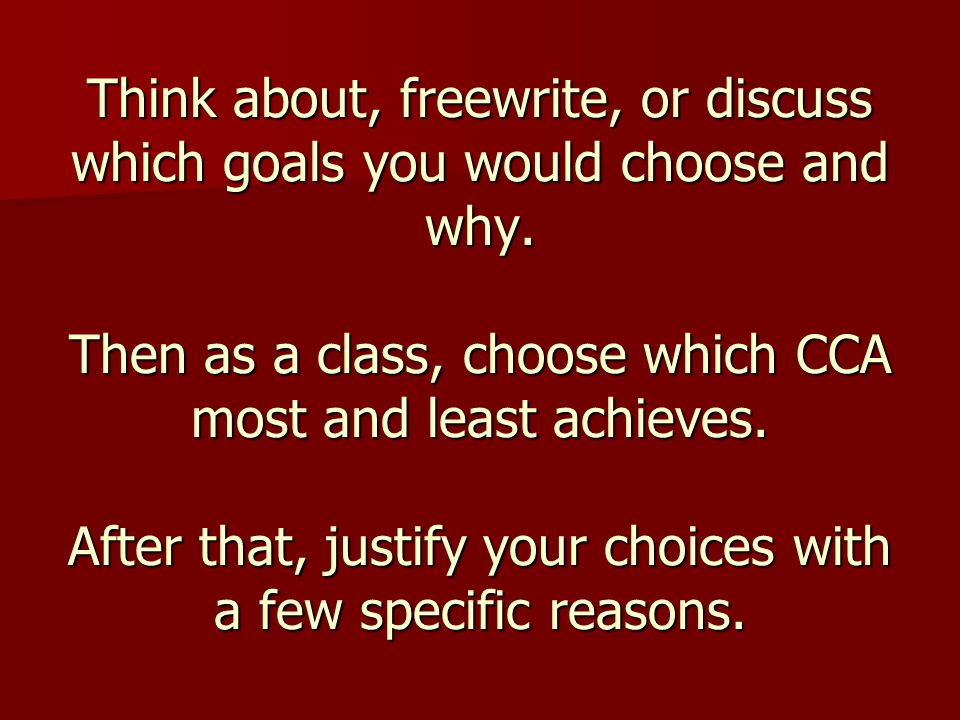 Think about, freewrite, or discuss which goals you would choose and why.