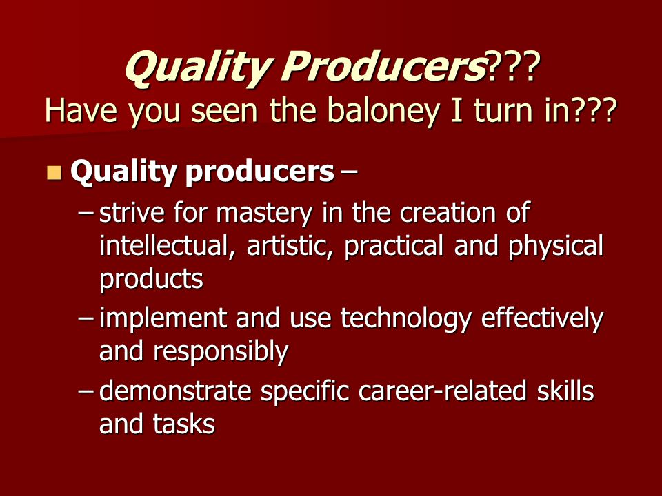 Quality Producers . Have you seen the baloney I turn in .