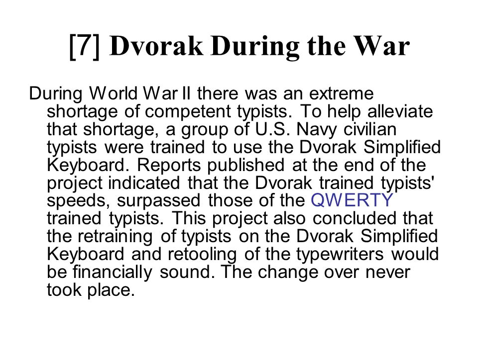 [7] Dvorak During the War During World War II there was an extreme shortage of competent typists.
