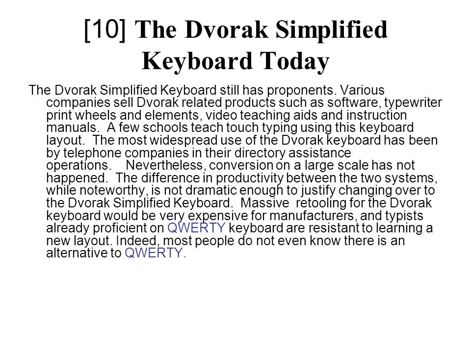 [10] The Dvorak Simplified Keyboard Today The Dvorak Simplified Keyboard still has proponents.