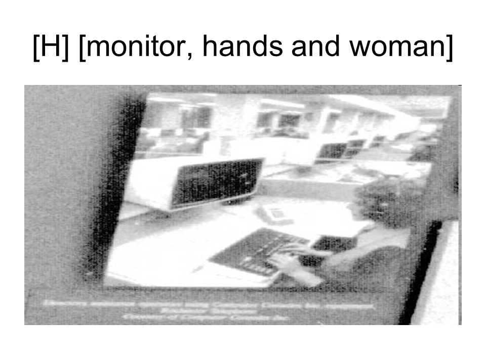 [H] [monitor, hands and woman]