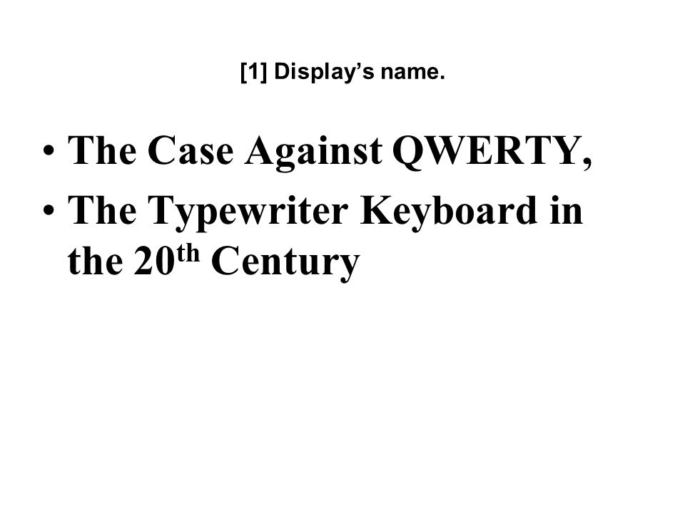 [1] Displays name. The Case Against QWERTY, The Typewriter Keyboard in the 20 th Century