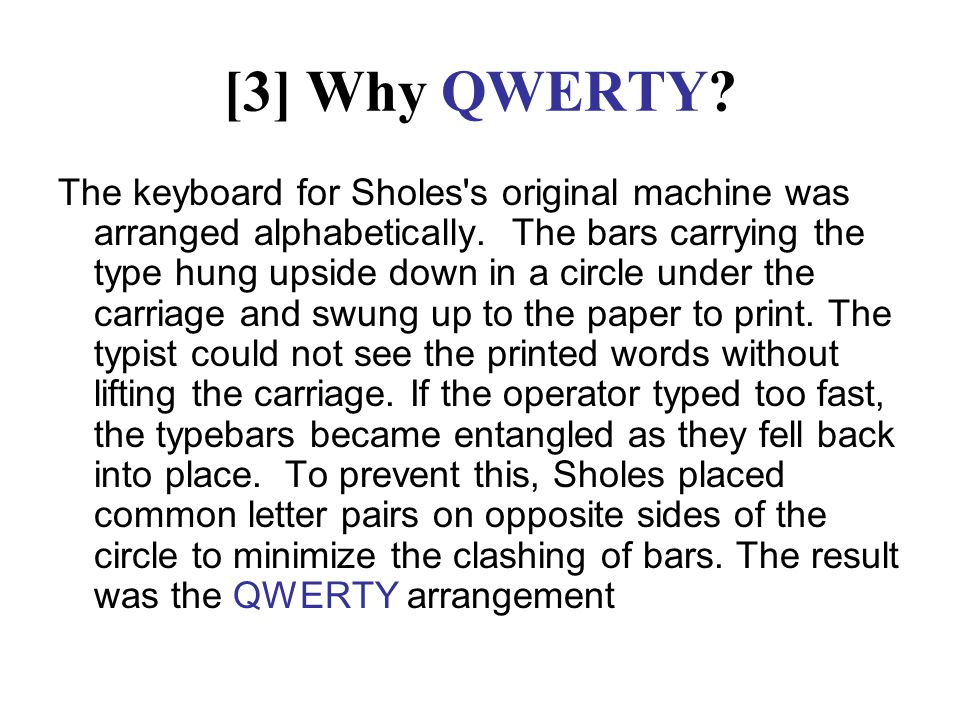 [3] Why QWERTY. The keyboard for Sholes s original machine was arranged alphabetically.