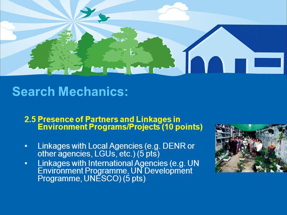 Search Mechanics: 2.5 Presence of Partners and Linkages in Environment Programs/Projects (10 points) Linkages with Local Agencies (e.g.