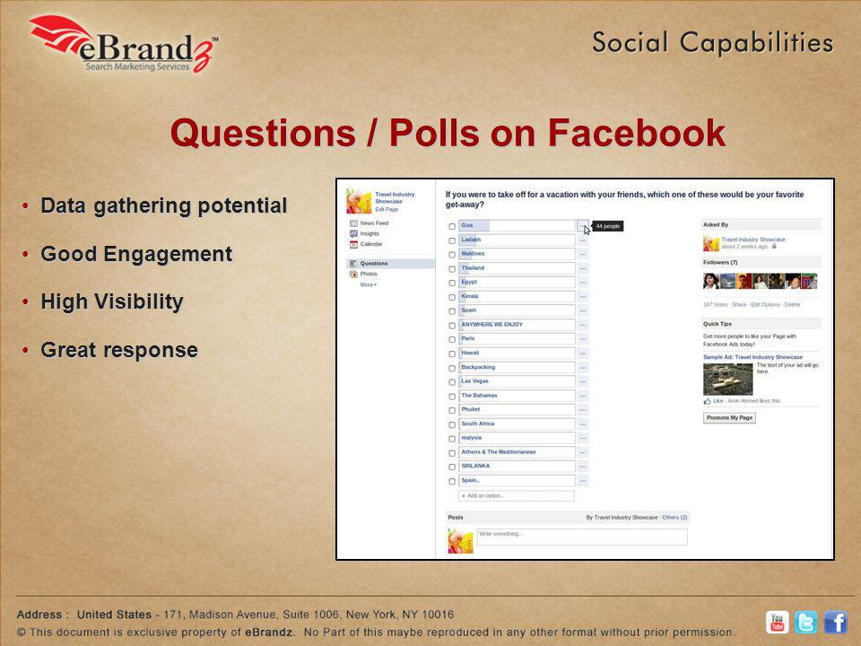 Questions / Polls on Facebook Data gathering potential Data gathering potential Good Engagement Good Engagement High Visibility High Visibility Great response Great response