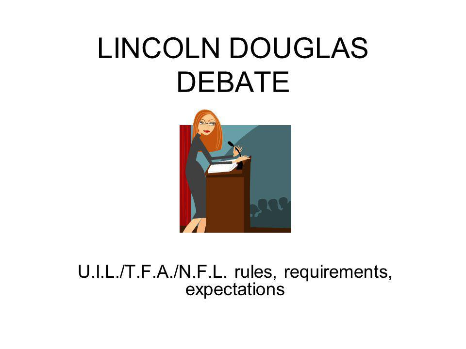 LINCOLN DOUGLAS DEBATE U.I.L./T.F.A./N.F.L. rules, requirements, expectations