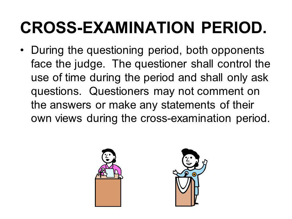 CROSS-EXAMINATION PERIOD. During the questioning period, both opponents face the judge.