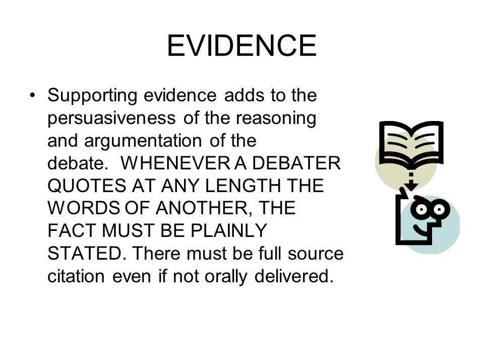 EVIDENCE Supporting evidence adds to the persuasiveness of the reasoning and argumentation of the debate.