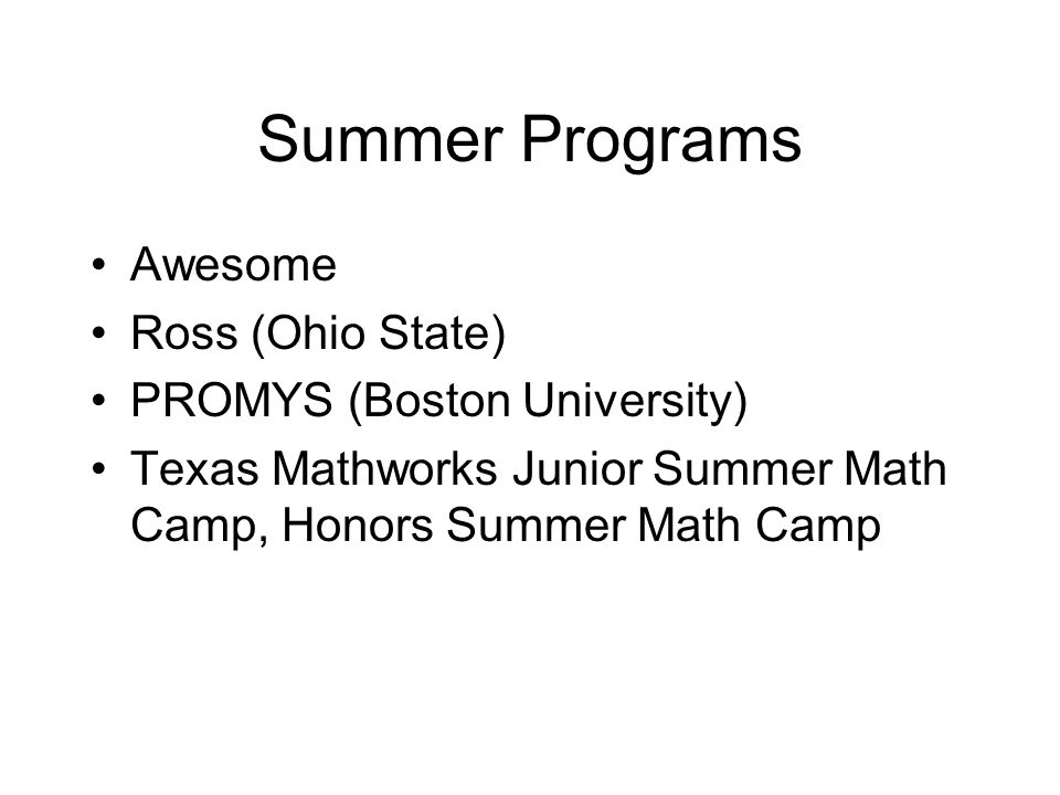 Summer Programs Awesome Ross (Ohio State) PROMYS (Boston University) Texas Mathworks Junior Summer Math Camp, Honors Summer Math Camp