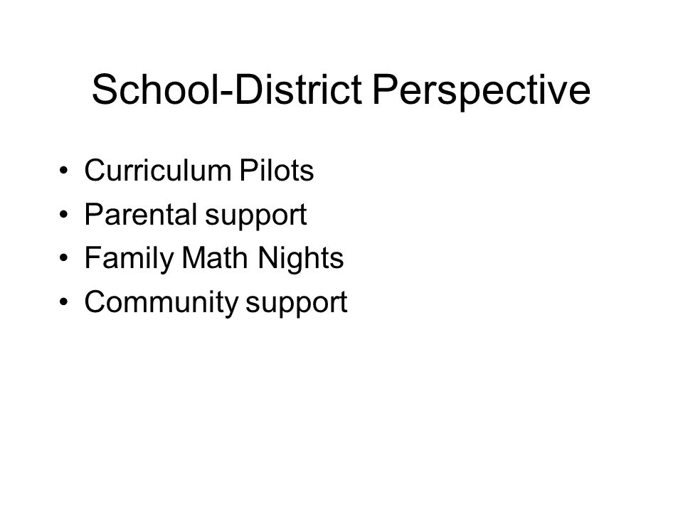 School-District Perspective Curriculum Pilots Parental support Family Math Nights Community support