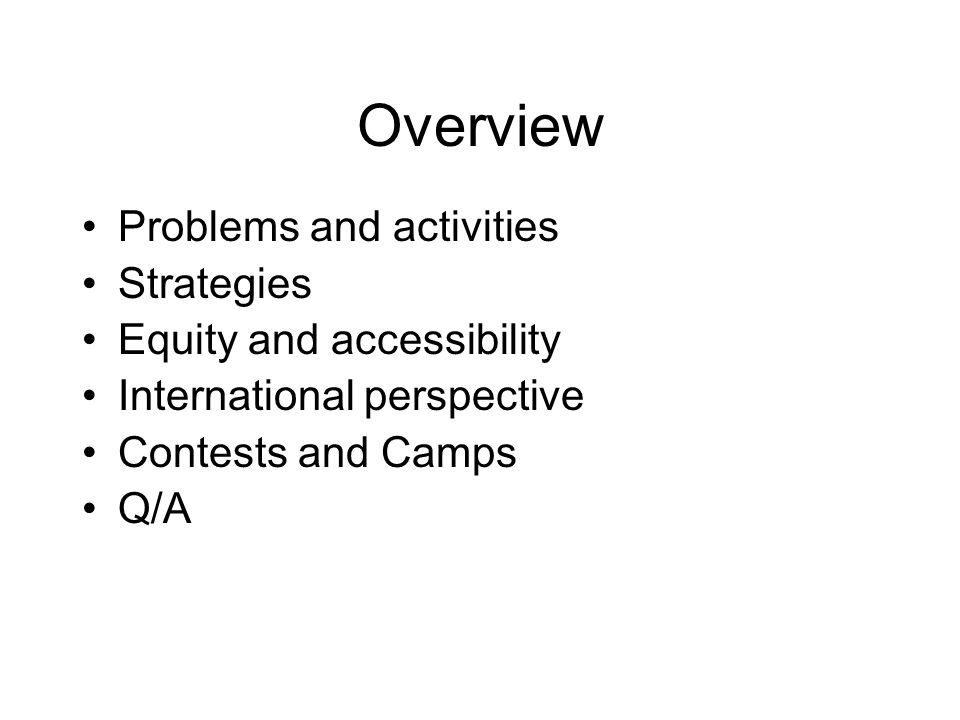 Overview Problems and activities Strategies Equity and accessibility International perspective Contests and Camps Q/A