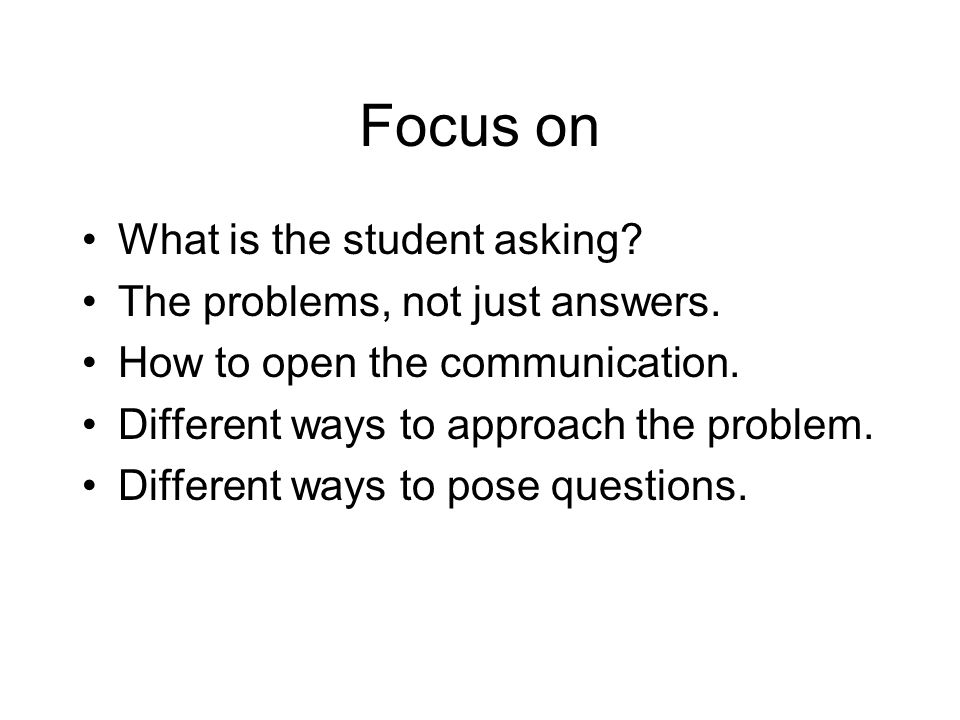 Focus on What is the student asking. The problems, not just answers.
