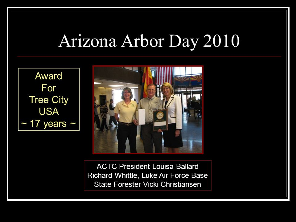 Arizona Arbor Day 2010 ACTC President Louisa Ballard Richard Whittle, Luke Air Force Base State Forester Vicki Christiansen Award For Tree City USA ~ 17 years ~