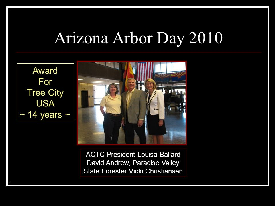 Arizona Arbor Day 2010 ACTC President Louisa Ballard David Andrew, Paradise Valley State Forester Vicki Christiansen Award For Tree City USA ~ 14 years ~