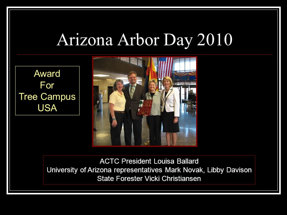 Arizona Arbor Day 2010 ACTC President Louisa Ballard University of Arizona representatives Mark Novak, Libby Davison State Forester Vicki Christiansen Award For Tree Campus USA