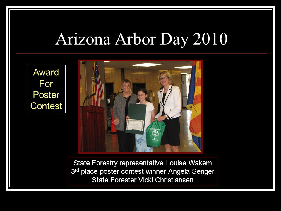 Arizona Arbor Day 2010 State Forestry representative Louise Wakem 3 rd place poster contest winner Angela Senger State Forester Vicki Christiansen Award For Poster Contest