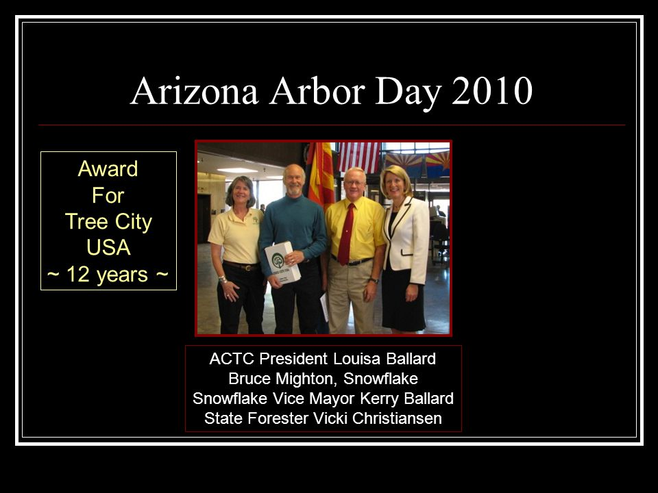 Arizona Arbor Day 2010 ACTC President Louisa Ballard Bruce Mighton, Snowflake Snowflake Vice Mayor Kerry Ballard State Forester Vicki Christiansen Award For Tree City USA ~ 12 years ~