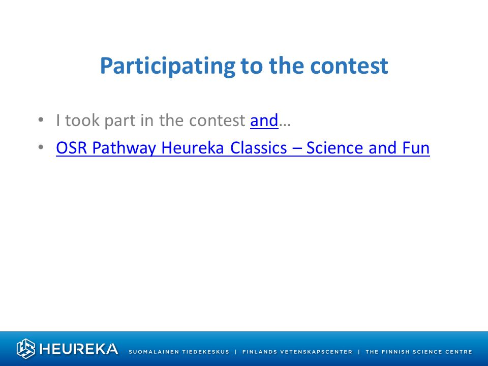 Participating to the contest I took part in the contest and…and OSR Pathway Heureka Classics – Science and Fun