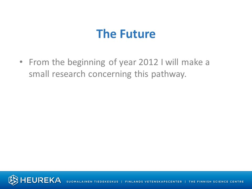 The Future From the beginning of year 2012 I will make a small research concerning this pathway.